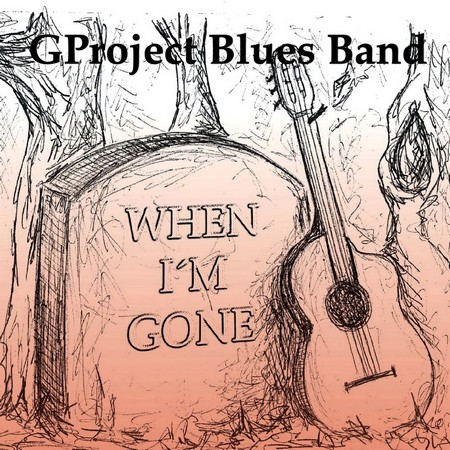 GProject Blues Band - When I'm Gone (2019)