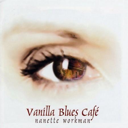 Nanette Workman. Vanilla Blues Caf? (2003)