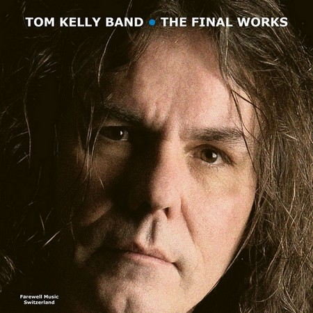 Tom Kelly Band - The Final Works (2018)