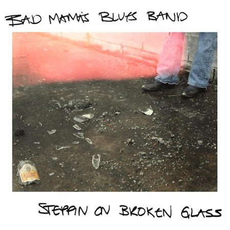 Bad Mama's Blues Band - Steppin' on Broken Glass (2019)
