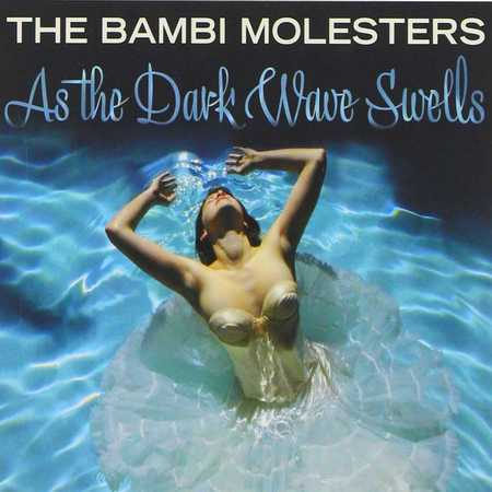 The Bambi Molesters - As The Dark Wave Swells (2010)