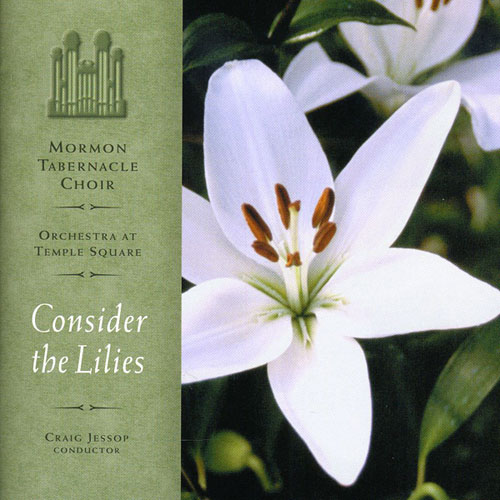 Mormon Tabernacle Choir. Consider The Lilies (2003)