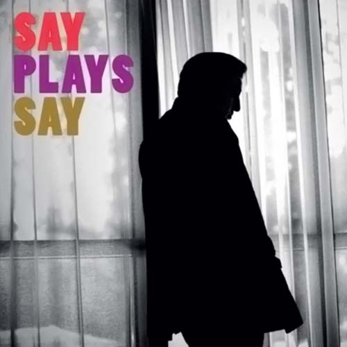 Fazıl Say. Say Plays Say (2014)