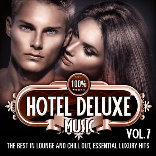 100% Hotel Deluxe Music Vol.7: The Best in Lounge and Chill out Essential Luxury Hits