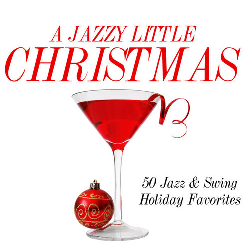 A Jazzy Little Christmas: 50 Jazz and Swing Holiday Favorites