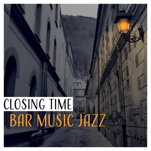 Closing Time Bar Music Jazz: Late Night Music, Life Reflections, Background Music for Jazz Experts