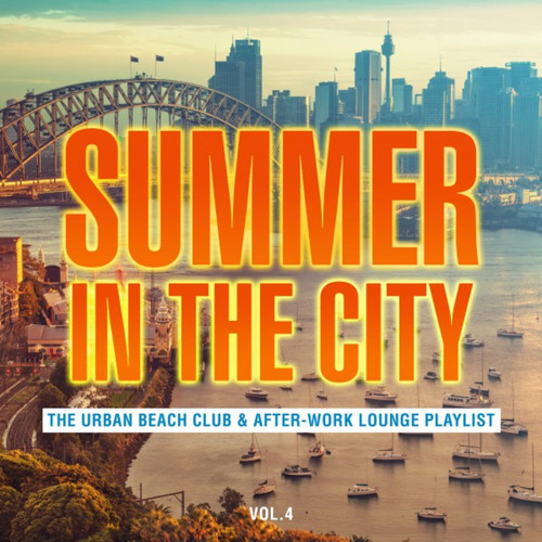 Summer in the City: The Urban Beach Club and After-Work Lounge Playlist Vol.4
