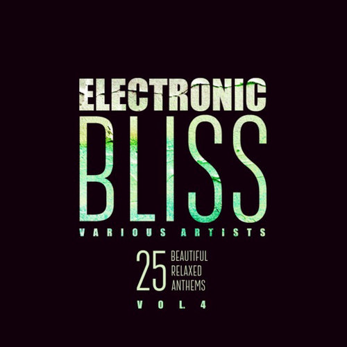Electronic Bliss: 25 Beautiful Relaxed Anthems Vol.4