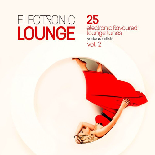 Electronic Lounge: 25 Electronic Flavoured Lounge Tunes Vol.2