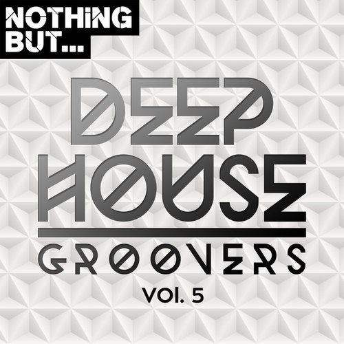 Nothing But... Deep House Groovers Vol.05