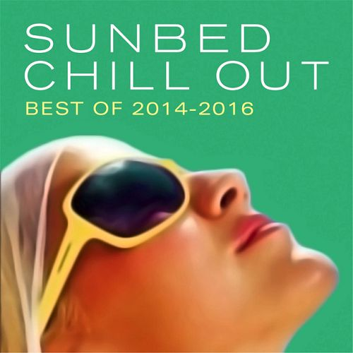 Sunbed Chill Out: Best Of 2014-2016