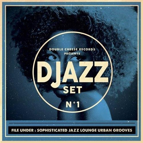 Djazz Set - N° 1 (File Under: Sophisticated Jazz Lounge Urban Groove)(2014)
