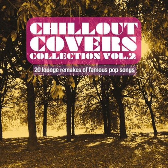 Chillout Covers Collection vol. 2: 20 Lounge Remakes of Famous Pop Songs (2013)