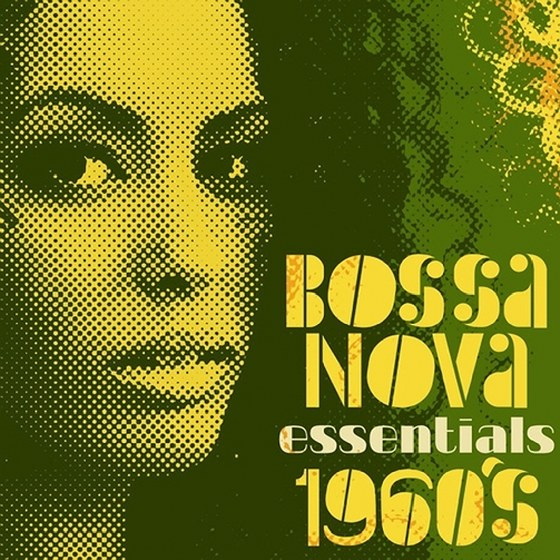 Bossa Nova Essentials: 1960's (2013)