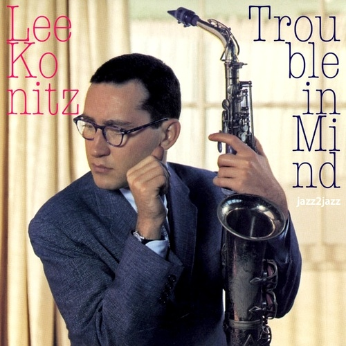Lee Konitz. Trouble in Mind