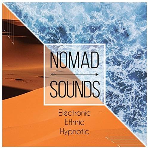 Nomad Sounds: Electronic, Ethnic, Hypnotic