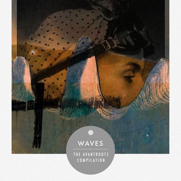 Waves. The Avantroots Compilation
