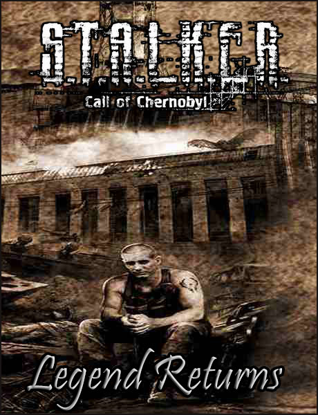 S.T.A.L.K.E.R.: Call of Chernobyl. Legend Returns