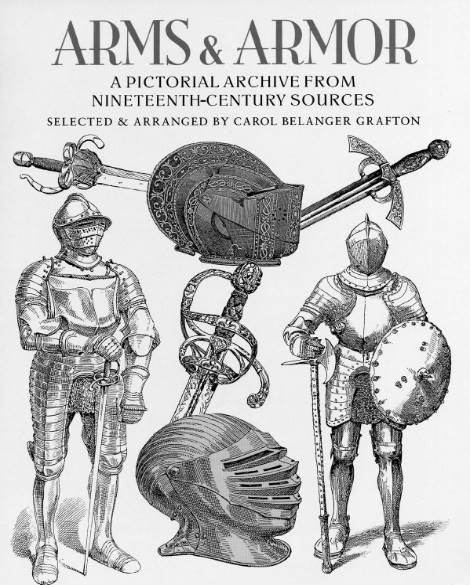 Arms & Armor: A Pictorial Archive from Nineteenth-Century Sources