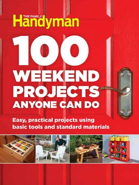 The Family Handyman. 100 Weekend Projects Anyone Can Do (2016)
