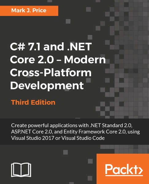 Mark J. Price. C# 7.1 and .NET Core 2.0 - Modern Cross-Platform Development
