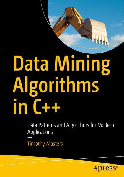 Timothy Masters. Data Mining Algorithms in C++. Data Patterns and Algorithms for Modern Applications