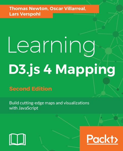 Thomas Newton, Oscar Villarreal. Learning D3.js 4 Mapping