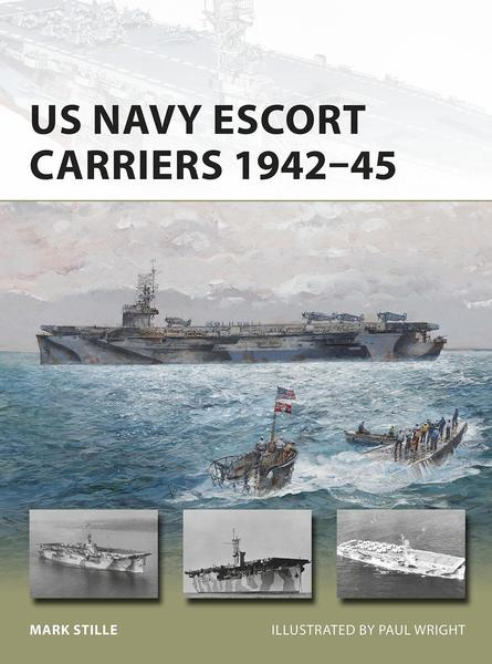 Mark Stille. US Navy Escort Carriers 1942–45