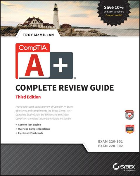 Troy McMillan. CompTIA A+ Complete Review Guide: Exams 220-901 and 220-902