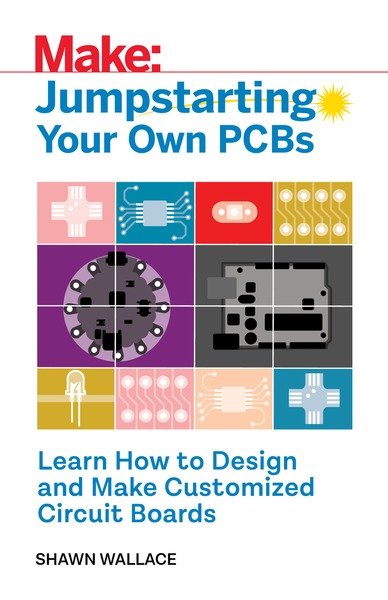 Shawn Wallace. Make. Jumpstarting Your Own PCB