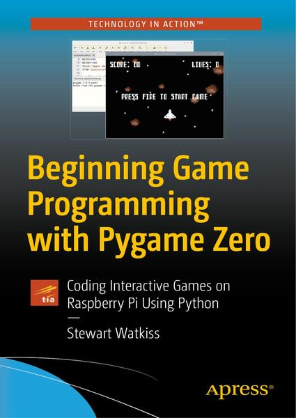 S. Watkiss. Beginning Game Programming with Pygame Zero. Coding Interactive Games on Raspberry Pi Using Python