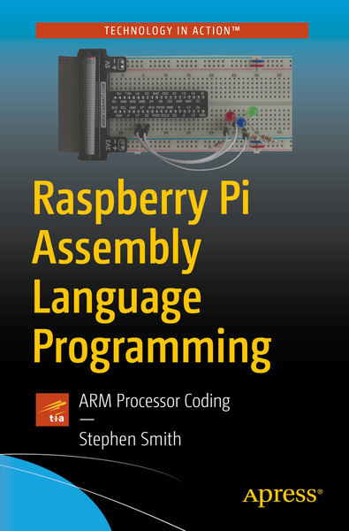 Stephen Smith. Raspberry Pi Assembly Language Programming. ARM Processor Coding