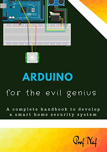 Prof Naf. Arduino for the Evil Genius. A Complete Handbook to Develop a Smart Home Security System