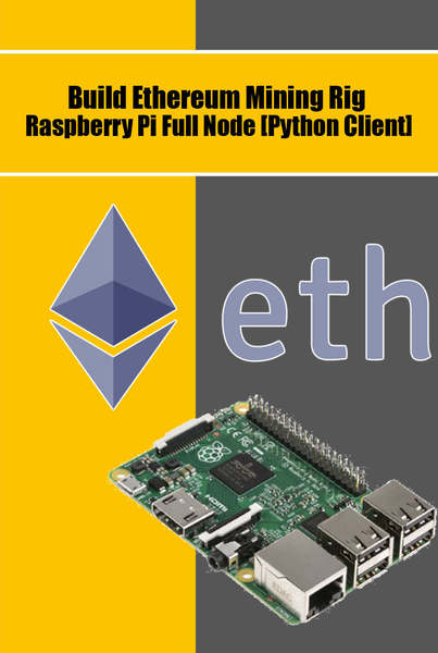Agus Yulianto. Build Ethereum Mining Rig Raspberry Pi Full Node [Python Client]