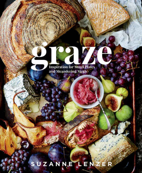 Suzanne Lenzer. Graze. Inspiration for Small Plates and Meandering Meals