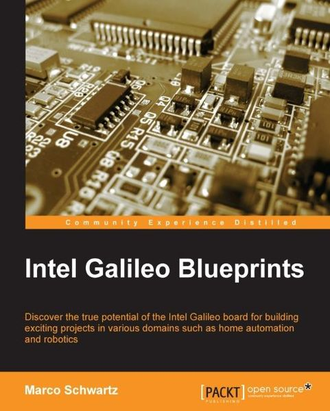 Marco Schwartz. Intel Galileo Blueprints