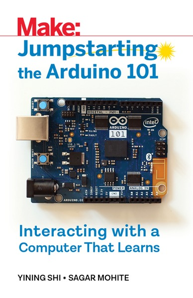 Yining Shi, Sagar Mohite. Jumpstarting the Arduino 101. Interacting With a Computer That Learns