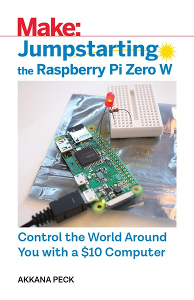 Akkana Peck. Jumpstarting the Raspberry Pi Zero W. Control the World Around You With a $10 Computer