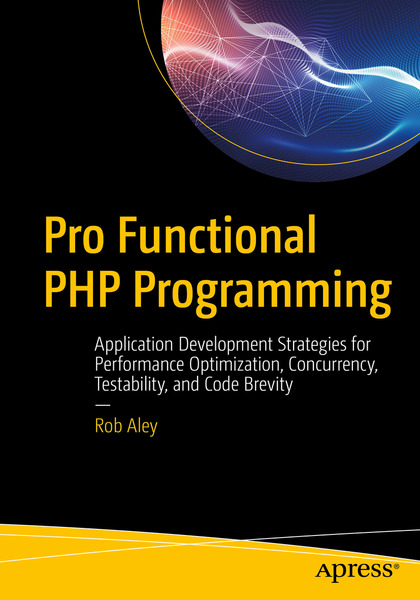 Rob Aley. Pro Functional PHP Programming