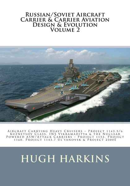Hugh Harkins. Russian/Soviet Aircraft Carrier & Carrier-borne Aviation Design & Evolution