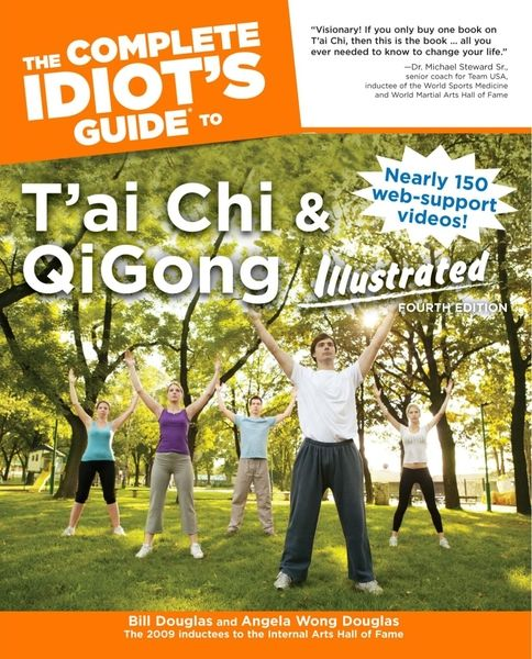 Bill Douglas, Angela Wong Douglas. The Complete Idiot's Guide to T'ai Chi & QiGong Illustrated