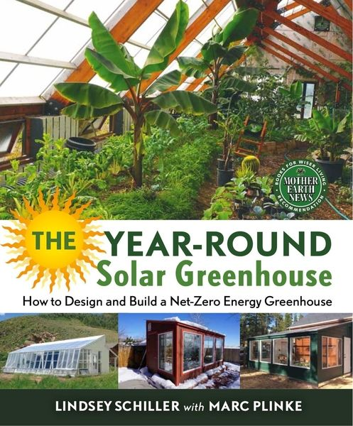Lindsey Schiller, Marc Plinke. The Year-Round Solar Greenhouse