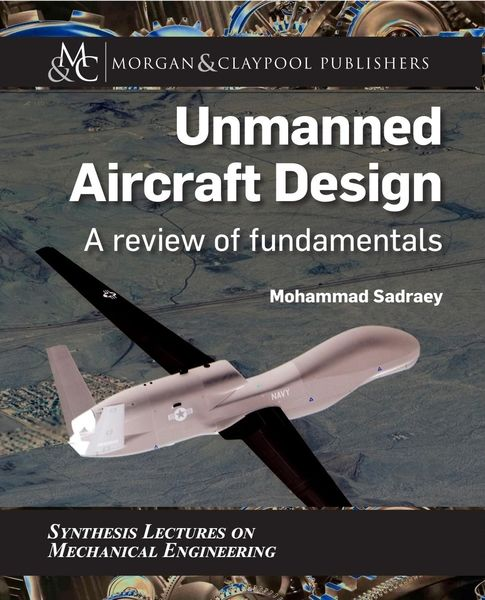 Mohammad Sadraey. Unmanned Aircraft Design. A Review of Fundamentals