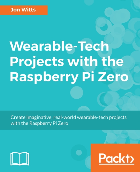 Jon Witts. Wearable-Tech Projects with the Raspberry Pi Zero