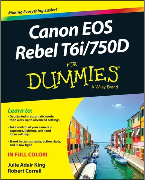 Julie Adair King, Robert Correll. Canon EOS Rebel T6i/750D for Dummies