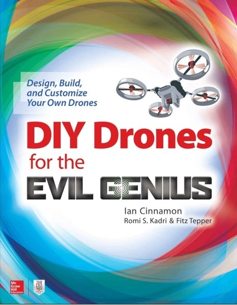 Ian Cinnamon, Romi Kadri, Fitz Tepper. DIY Drones for the Evil Genius