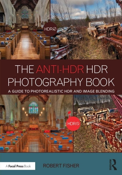 Robert Fisher. The Anti-HDR HDR Photography Book