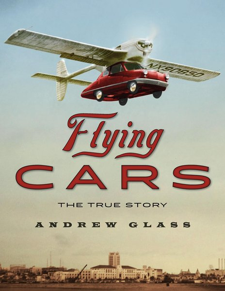 Andrew Glass. Flying Cars: The True Story