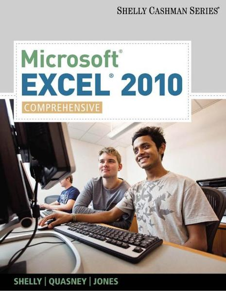 Gary B. Shelly, Jeffrey J. Quasney. Microsoft Excel 2010. Comprehensive
