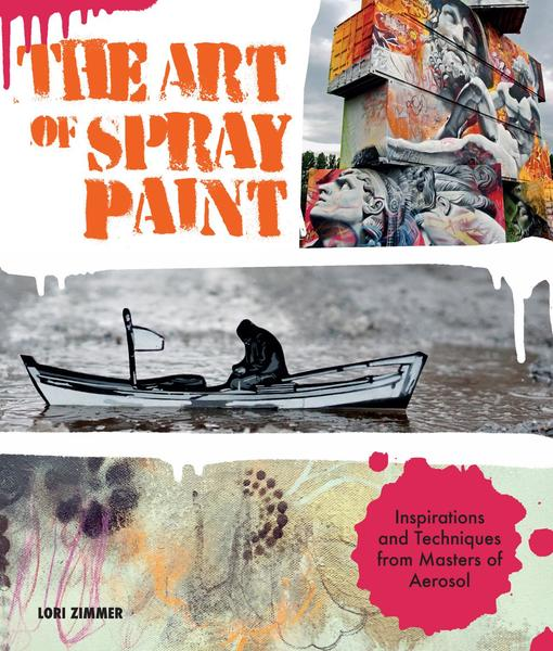 Lori Zimmer. The Art of Spray Paint